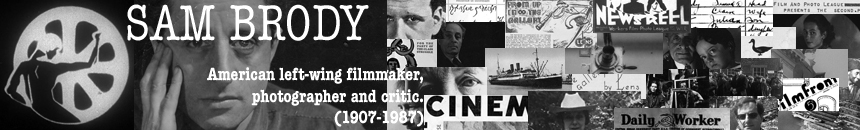 Sam Brody, Left-wing Filmmaker, Photographer and Critic (1907-1987) Left-wing Filmmaker, Photographer and Critic (1907-1987)